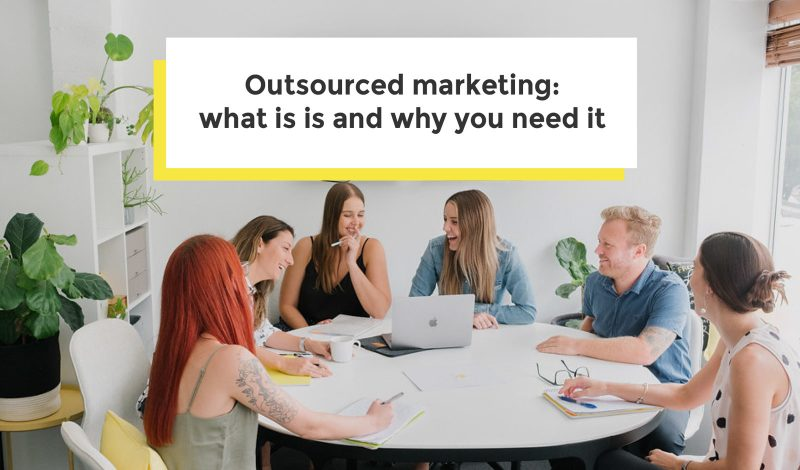 outsourced marketing - what it is and why you need it